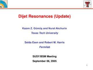 Dijet Resonances (Update)  Kazım Z. Gümüş and Nural Akchurin Texas Tech University