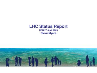 LHC Status Report RRB 27 April 2009 Steve Myers