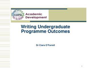 Writing Undergraduate Programme Outcomes Dr Ciara O'Farrell
