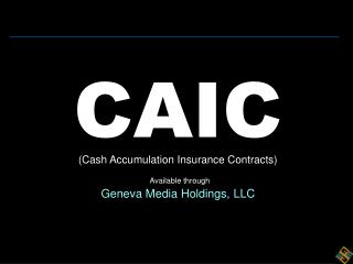 CAIC (Cash Accumulation Insurance Contracts) Available through Geneva Media Holdings, LLC