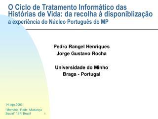 Pedro Rangel Henriques Jorge Gustavo Rocha Universidade do Minho Braga - Portugal