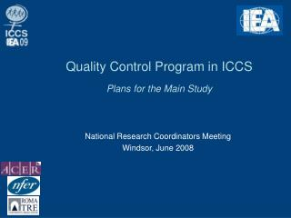 Quality Control Program in ICCS Plans for the Main Study