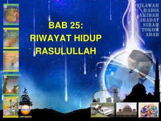BAB 25: RIWAYAT HIDUP RASULULLAH