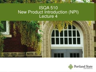 ISQA 510 New Product Introduction (NPI) Lecture 4