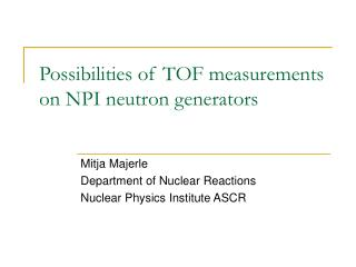 Possibilities of TOF measurements on NPI neutron generators