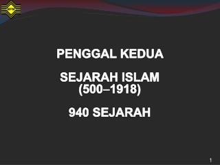 PENGGAL KEDUA  SEJARAH ISLAM  (500  1918) 940 SEJARAH