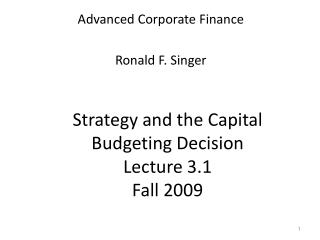 Strategy and the Capital Budgeting Decision   Lecture 3.1  Fall 2009