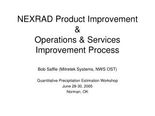 NEXRAD Product Improvement & Operations & Services Improvement Process