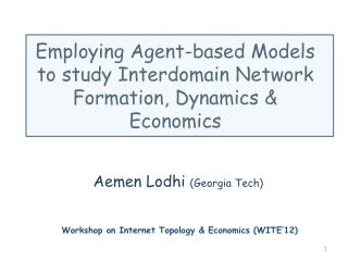 Employing Agent-based Models to study  Interdomain  Network  F ormation, Dynamics & Economics