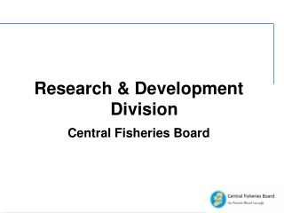 Research & Development Division Central Fisheries Board