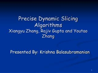 Precise Dynamic Slicing Algorithms Xiangyu Zhang, Rajiv Gupta and Youtao Zhang