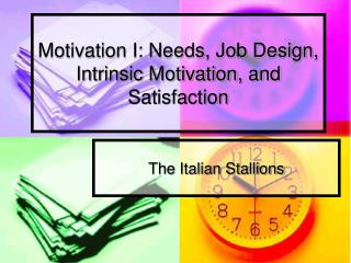 Motivation I: Needs, Job Design, Intrinsic Motivation, and Satisfaction