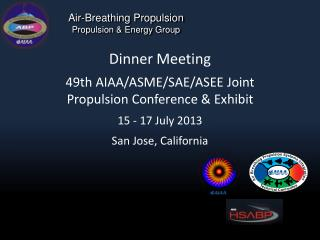 Dinner Meeting 49th AIAA/ASME/SAE/ASEE Joint Propulsion Conference & Exhibit 15 - 17 July 2013
