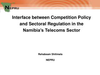 Interface between Competition Policy and Sectoral  Regulation  in the Namibia�s Telecoms Sector
