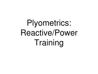 Plyometrics: Reactive/Power Training