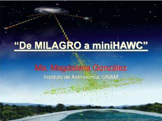 """De MILAGRO a miniHAWC"""