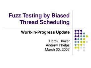 Fuzz Testing by Biased Thread Scheduling