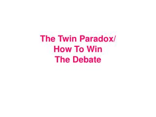 The Twin Paradox/ How To Win The Debate