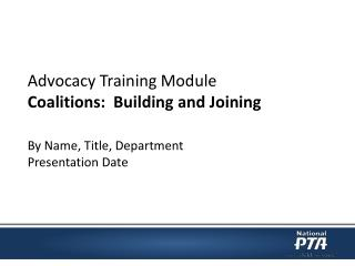 Advocacy Training  Module Coalitions :  Building and  Joining By Name, Title, Department