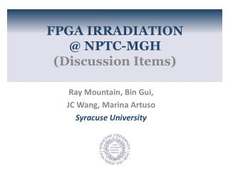 FPGA IRRADIATION  @ NPTC-MGH  (Discussion Items)