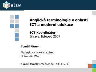 Anglická terminologie v oblasti ICT a moderní edukace ICT Koordinátor  Jihlava ,  listopad  2007