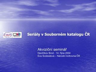 Akviziční seminář  Havlíčkův Brod - 14. října 2004 Eva Svobodová – Národní knihovna ČR