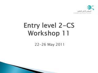 Entry level 2-CS Workshop 11