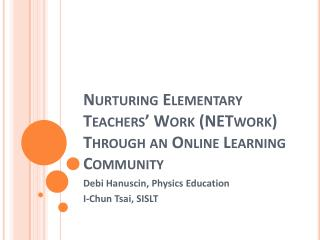 Nurturing Elementary Teachers' Work ( NETwork ) Through an Online Learning Community