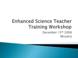 Enhanced Science  Teacher Training Workshop