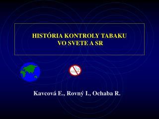 HISTÓRIA KONTROLY TABAKU  VO SVETE A SR