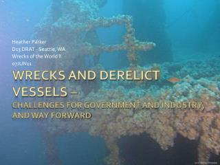 Wrecks and Derelict Vessels �  CHALLENGES FOR GOVERNMENT AND INDUSTRY,  and way forward