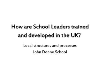 How are School Leaders trained and developed in the UK?