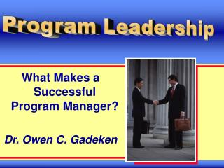 What Makes a Successful Program Manager? Dr. Owen C. Gadeken