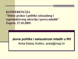 Javne politike i seksualnost mladih u RH  Anka Kekez Koštro, anka@map.hr