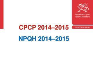 CPCP 2014–2015 NPQH 2014 – 2015