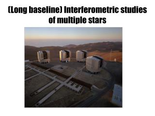 (Long baseline) Interferometric studies  of multiple stars
