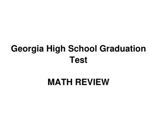 Georgia High School Graduation Test MATH REVIEW