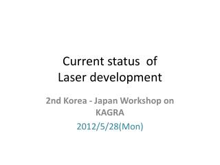 Current status  of Laser development