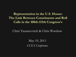 Chris Tausanovitch & Chris Warshaw May 19, 2011 CCES Conference