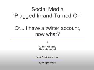 """Social Media  """"Plugged In and Turned On"""" Or... I have a twitter account,  now what?"""
