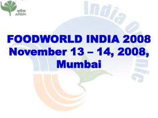 FOODWORLD INDIA 2008 November 13 – 14, 2008, Mumbai