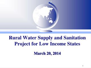 Rural  Water Supply and Sanitation Project for Low Income States March 20, 2014