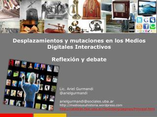 Desplazamientos y mutaciones en los Medios Digitales Interactivos Reflexión y debate