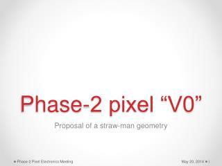 """Phase-2 pixel """"V0"""""""