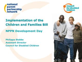 Implementation of the  Children and Families Bill NPPN Development Day Philippa Stobbs
