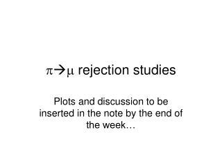 p  m  rejection studies