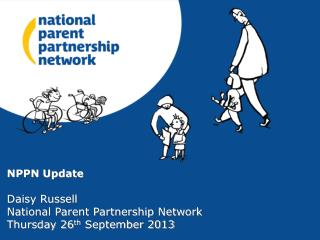 NPPN Update Daisy Russell  National Parent Partnership Network  Thursday 26 th  September 2013