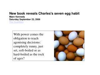 New book reveals Charles's seven egg habit Maev Kennedy Saturday September 23, 2006 The Guardian