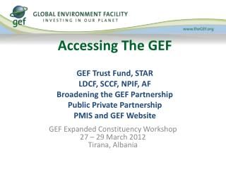 GEF Expanded Constituency Workshop 27 – 29 March 2012 Tirana, Albania