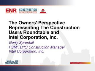 The Owners  Perspective Representing The Construction Users Roundtable and     Intel Corporation, Inc.